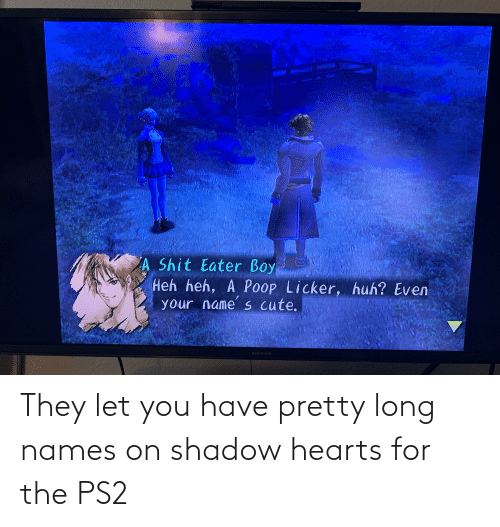 names: They let you have pretty long names on shadow hearts for the PS2
