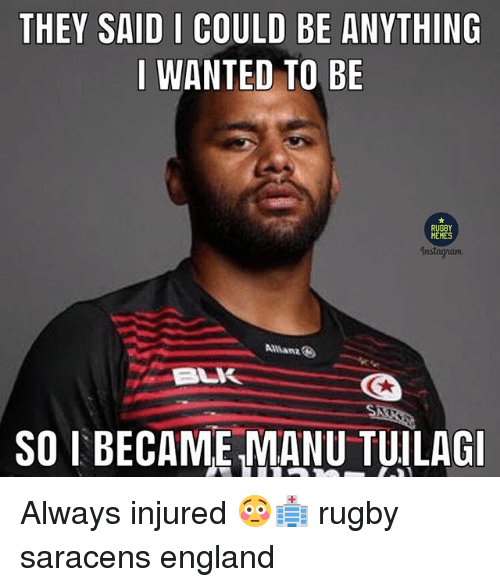 Memes Instagram: THEY SAID I COULD BE ANYTHING  I WANTED TO BE  RUGBY  MEMES  Instagram  Allianz  SO I BECAME MANU TUILAG Always injured 😳🏥 rugby saracens england