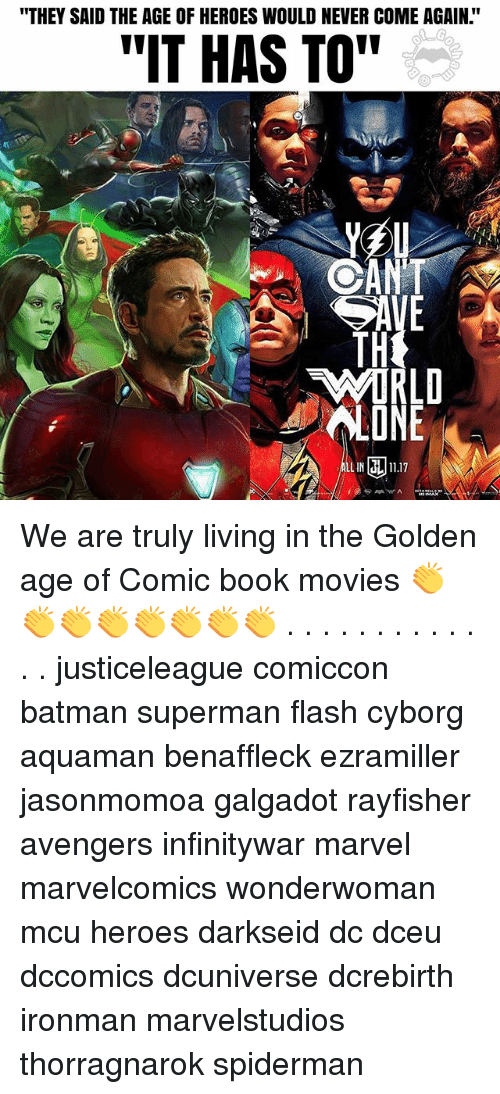 """golden age: """"THEY SAID THE AGE OF HEROES WOULD NEVER COME AGAIN.""""  """"IT HAS TO""""  TH  WIRLD  LONE  LL IN ldi.1 11.17 We are truly living in the Golden age of Comic book movies 👏👏👏👏👏👏👏👏 . . . . . . . . . . . . . justiceleague comiccon batman superman flash cyborg aquaman benaffleck ezramiller jasonmomoa galgadot rayfisher avengers infinitywar marvel marvelcomics wonderwoman mcu heroes darkseid dc dceu dccomics dcuniverse dcrebirth ironman marvelstudios thorragnarok spiderman"""
