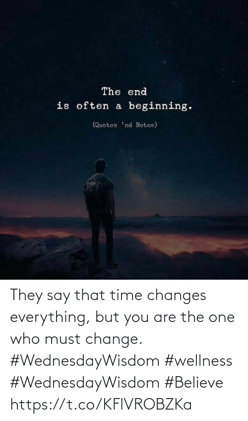 Wellness: They say that time changes  everything, but you are the  one who must change.  #WednesdayWisdom #wellness  #WednesdayWisdom #Believe https://t.co/KFlVROBZKa