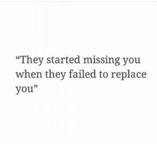"They, You, and Missing You: ""They started missing you  when they failed to replace  you""  05"