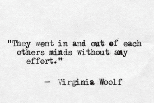"""Virginia: """"They went in and out of each  others minds without any  effort.""""  Virginia Woolf"""