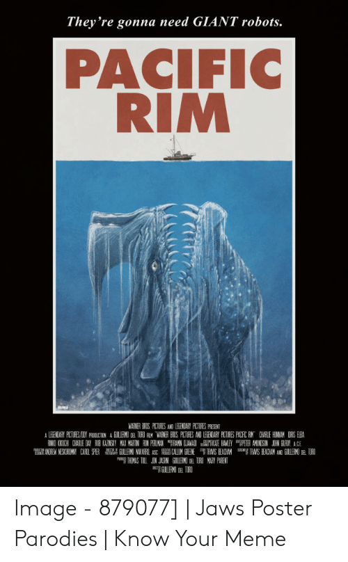 Jaws Poster: They're gonna need GIANT robots.  PACIFIC  RIM  ARNER ERCS PLITURES AND LEENDARY RICTURES PRESENT Image - 879077] | Jaws Poster Parodies | Know Your Meme