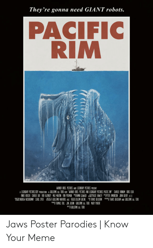 Jaws Poster: They're gonna need GIANT robots.  PACIFIC  RIM  ARNER ERCS PLITURES AND LEENDARY RICTURES PRESENT Jaws Poster Parodies | Know Your Meme