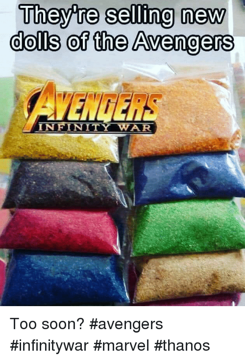 Soon..., Avengers, and Infinity: Theyre selling new  dolls of the Avengers  INFINITY WAR Too soon?  #avengers #infinitywar #marvel #thanos