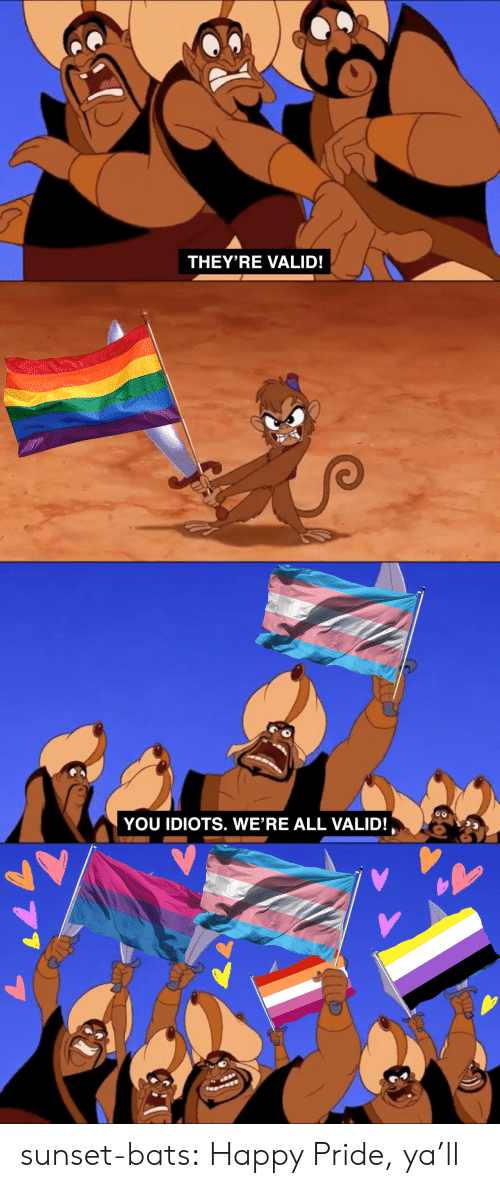 Tumblr, Blog, and Happy: THEY'RE VALID!   YOU IDIOTS. WE'RE ALL VALID! sunset-bats:  Happy Pride, ya'll