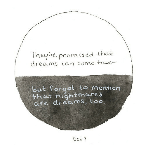 True, Dreams, and Can: Theyve promised that  reams can come true-  but forqot to mention  that nightmares  are dreams, too  Oct 3
