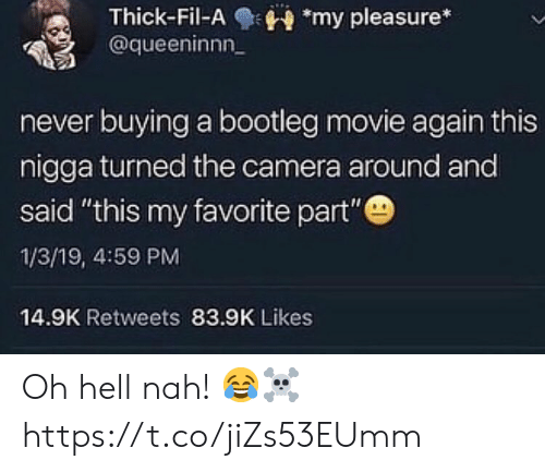 """Bootleg, Camera, and Movie: Thick-Fil-Amy pleasure*  @queeninnn  never buying a bootleg movie again this  nigga turned the camera around and  said """"this my favorite part""""  1/3/19, 4:59 PM  14.9K Retweets 83.9K Likes Oh hell nah! 😂☠️ https://t.co/jiZs53EUmm"""
