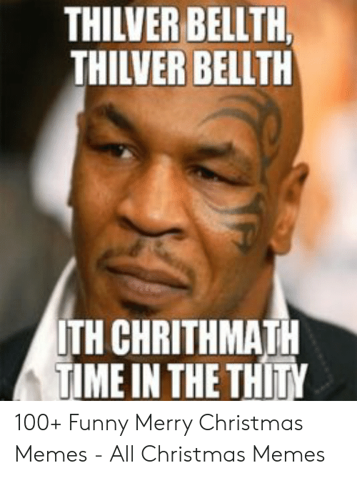 Christmas, Funny, and Memes: THILVER BELLTH  THILVER BELLTH  ITH CHRITHMATH  TIME IN THE THITY 100+ Funny Merry Christmas Memes - All Christmas Memes