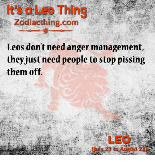 Anger Management: Thing  Zodiacthing.com  Leos don't need anger management,  they just need people to stop pissing  them off