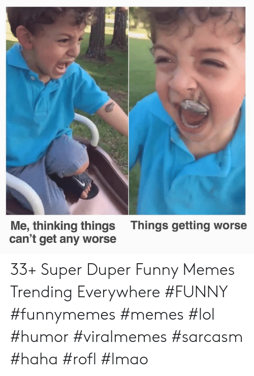 Funny, Lmao, and Lol: Things getting worse  Me, thinking things  can't get any worse 33+ Super Duper Funny Memes Trending Everywhere #FUNNY #funnymemes #memes #lol #humor #viralmemes #sarcasm #haha #rofl #lmao