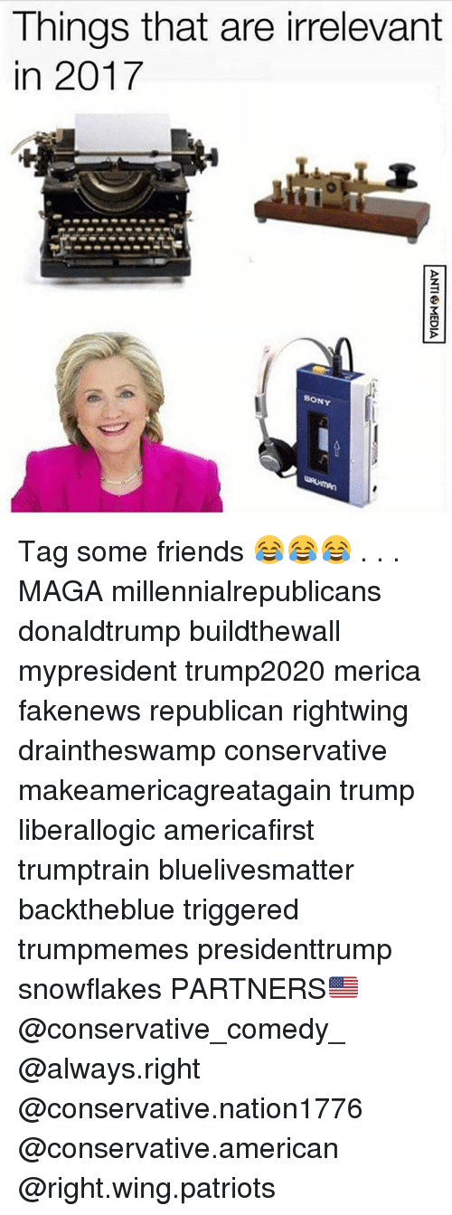 Friends, Memes, and Patriotic: Things that are irrelevant  in 2017  SONY Tag some friends 😂😂😂 . . . MAGA millennialrepublicans donaldtrump buildthewall mypresident trump2020 merica fakenews republican rightwing draintheswamp conservative makeamericagreatagain trump liberallogic americafirst trumptrain bluelivesmatter backtheblue triggered trumpmemes presidenttrump snowflakes PARTNERS🇺🇸 @conservative_comedy_ @always.right @conservative.nation1776 @conservative.american @right.wing.patriots