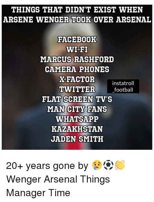 Kazakhstan: THINGS THAT DIDN'T EXIST WHEN  ARSENE WENGER TOOK OVER ARSENAL  FACEBOoOK  WI-FI  MARCUS RASHFORD  CAMERA PHONES  X-FACTOR  instatroll  TWITTER football  FLAT SCREEN TV'S  MAN CITY FANS  WHATSAPP  KAZAKHSTAN  JADEN SMITH 20+ years gone by 😢⚽️👏 Wenger Arsenal Things Manager Time