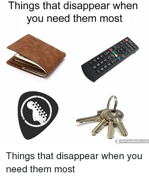 Opness: Things that disappear when  you need them most  op  METALMEME.COM  METALMEME.COM Things that disappear when you need them most