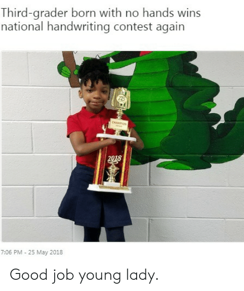 25 May: Third-grader born with no hands wins  national handwriting contest again  7:06 PM 25 May 2018 Good job young lady.