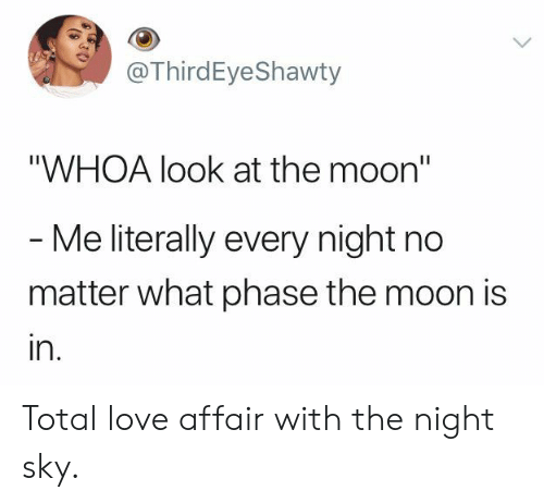 """Love, Moon, and Sky: @ThirdEyeShawty  """"WHOA look at the moon""""  - Me literally every night no  matter what phase the moon is  in. Total love affair with the night sky."""