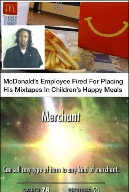 McDonalds, Mixtapes, and Chicken: THIRST  BEGONE  tot  Chicken  McDonald's Employee Fired For Placing  His Mixtapes In Children's Happy Meals  Merchant  Can sell any type of item b any kind of merchant  SPEECH 78  REOURES 50