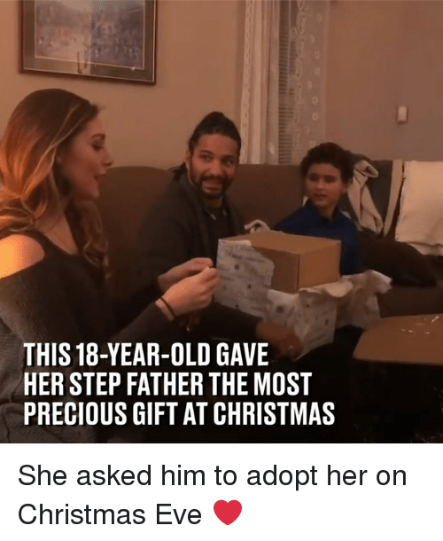 Christmas, Dank, and Precious: THIS 18-YEAR-OLD GAVE  HER STEP FATHER THE MOST  PRECIOUS GIFT AT CHRISTMAS She asked him to adopt her on Christmas Eve ❤️