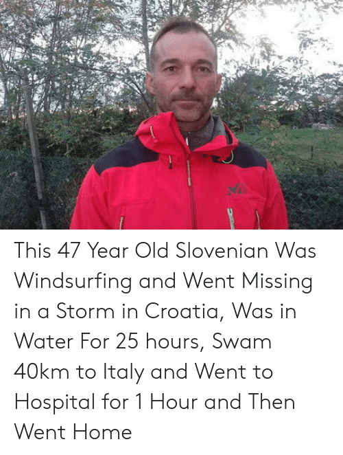 Croatia: This 47 Year Old Slovenian Was Windsurfing and Went Missing in a Storm in Croatia, Was in Water For 25 hours, Swam 40km to Italy and Went to Hospital for 1 Hour and Then Went Home