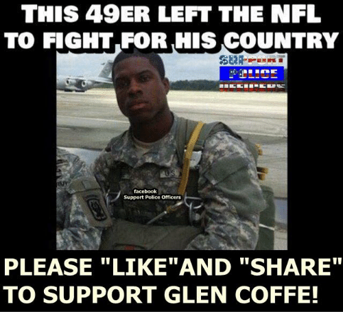 49er: THIS 49ER LEFT THE NFL  TO FIGHT FOR,HIS COUNTRY  facebook  Support Police Officers  PLEASE LIKE AND SHARE  TO SUPPORT GLEN COFFE!
