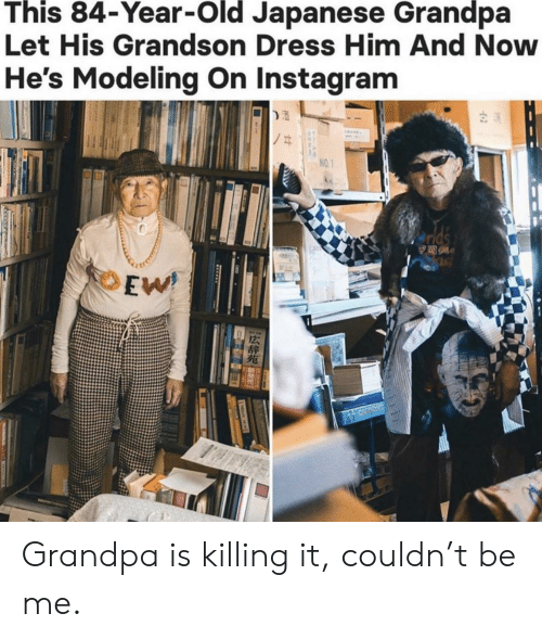 Instagram, Grandpa, and Dress: This 84-Year-Old Japanese Grandpa  Let His Grandson Dress Him And Now  He's Modeling On Instagram  NO.1  lds  244  EW Grandpa is killing it, couldn't be me.