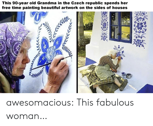 Beautiful, Grandma, and Tumblr: This 90-year old Grandma in the Czech republic spends her  free time painting beautiful artwork on the sides of houses awesomacious:  This fabulous woman…