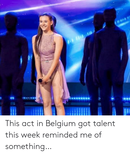 Reminded: This act in Belgium got talent this week reminded me of something…