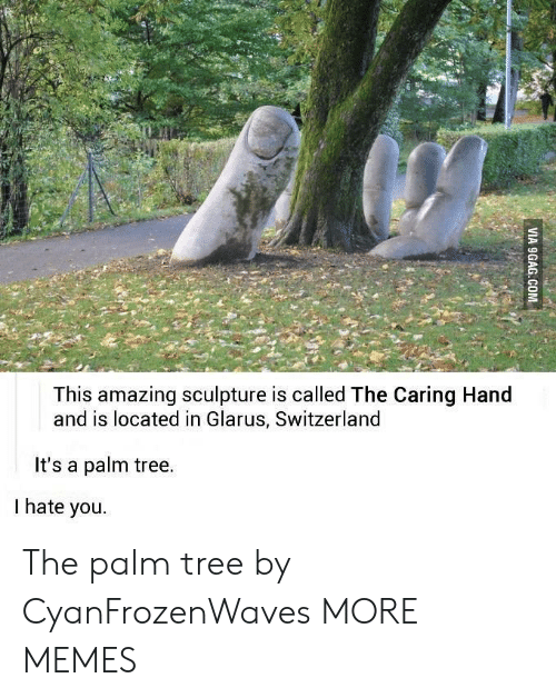 Switzerland: This amazing sculpture is called The Caring Hand  and is located in Glarus, Switzerland  It's a palm tree.  I hate you. The palm tree by CyanFrozenWaves MORE MEMES