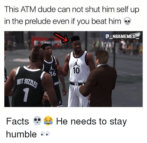 ♂: This ATM dude can not shut him self up  in the prelude even if you beat him  ENBAMEMES.  10 Facts 💀😂 He needs to stay humble 👀