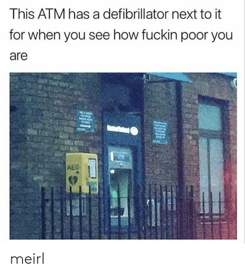atm: This ATM has a defibrillator next to it  for when you see how fuckin poor you  are  AE meirl