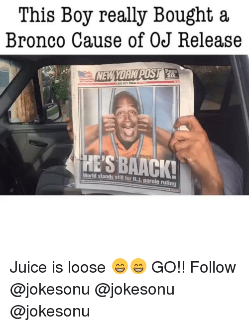 Funny, Juice, and World: This Boy really Bought a  Bronco Cause of OJ Release  Six  World stands still for O.J. parole ruling Juice is loose 😁😁 GO!! Follow @jokesonu @jokesonu @jokesonu