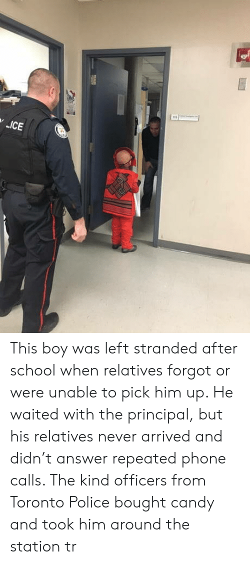Candy, Phone, and Police: This boy was left stranded after school when relatives forgot or were unable to pick him up. He waited with the principal, but his relatives never arrived and didn't answer repeated phone calls. The kind officers from Toronto Police bought candy and took him around the station tr