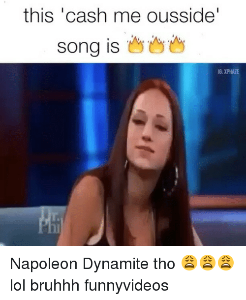 Napoleon Dynamite: this cash me ousside'  song is  IG.XPHAZE Napoleon Dynamite tho 😩😩😩 lol bruhhh funnyvideos