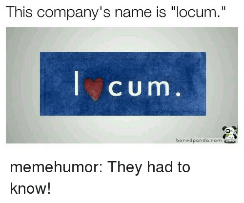 "Tumblr, Blog, and Http: This company's name is ""locum.""  ycum  boredpando.com memehumor:  They had to know!"