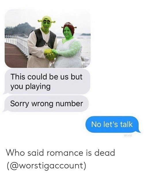 sorry wrong number: This could be us but  you playing  Sorry wrong number  No let's talk  worst Who said romance is dead (@worstigaccount)