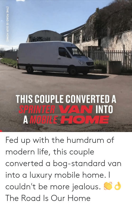 Dank, Jealous, and Life: THIS COUPLE CONVERTED A  3PRINTERA VAN INTO  AM HOME  [THE ROAD IS OUR HOME Fed up with the humdrum of modern life, this couple converted a bog-standard van into a luxury mobile home. I couldn't be more jealous. 👏👌  The Road Is Our Home