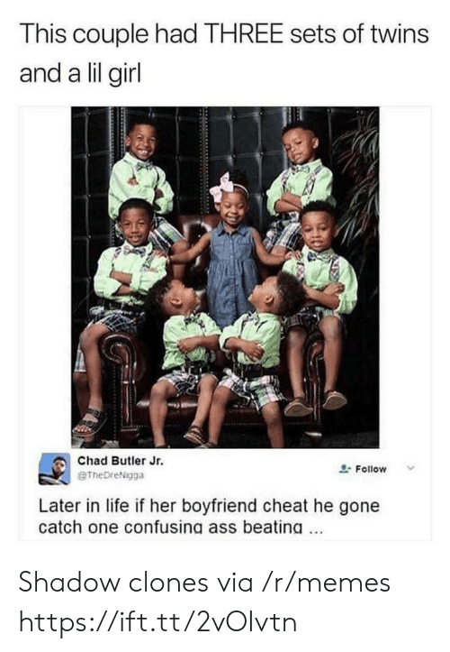 Clones: This couple had THREE sets of twins  and a lil girl  Chad Butler Jr.  BTheDreNigga  요. Follow  Later in life if her boyfriend cheat he gone  catch one confusing ass beating. Shadow clones via /r/memes https://ift.tt/2vOIvtn