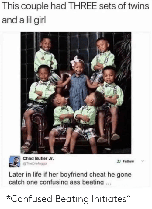 Twins: This couple had THREE sets of twins  and a lil girl  Chad Butler Jr.  Follow  eTheDreigga  Later in life if her boyfriend cheat he gone  catch one confusina ass beatina. *Confused Beating Initiates""