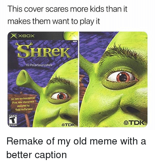 Meme, Memes, and Shrek: This cover scares more kids than it  makes them want to play it  SHReK  G:PolarSaurusRex  All zew enviromonts  Plus, new characters  desizned by  Tosd MeFartsnel  STDK Remake of my old meme with a better caption