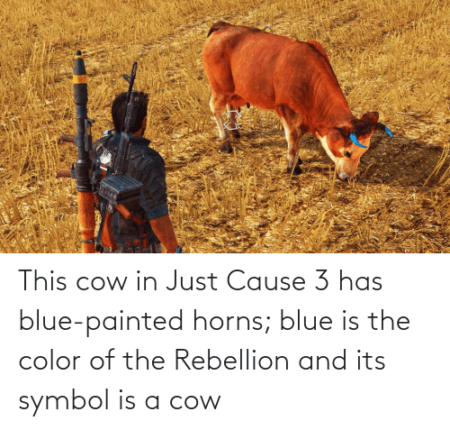 Cause: This cow in Just Cause 3 has blue-painted horns; blue is the color of the Rebellion and its symbol is a cow