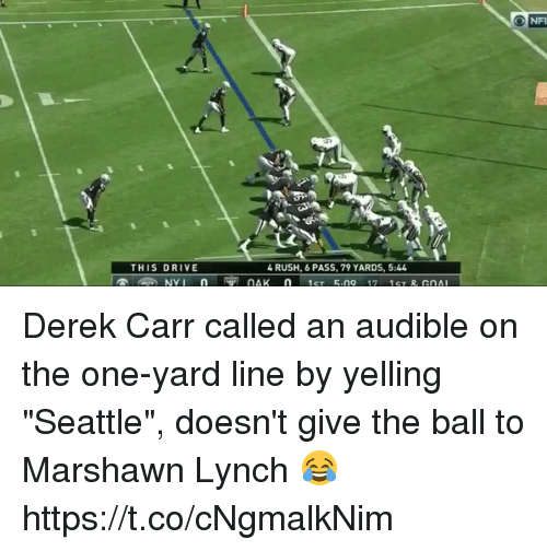 "Audible: THIS DRIVE  4 RUSH, 6 PASS, 79 YARDS, 5:44 Derek Carr called an audible on the one-yard line by yelling ""Seattle"", doesn't give the ball to Marshawn Lynch 😂  https://t.co/cNgmalkNim"