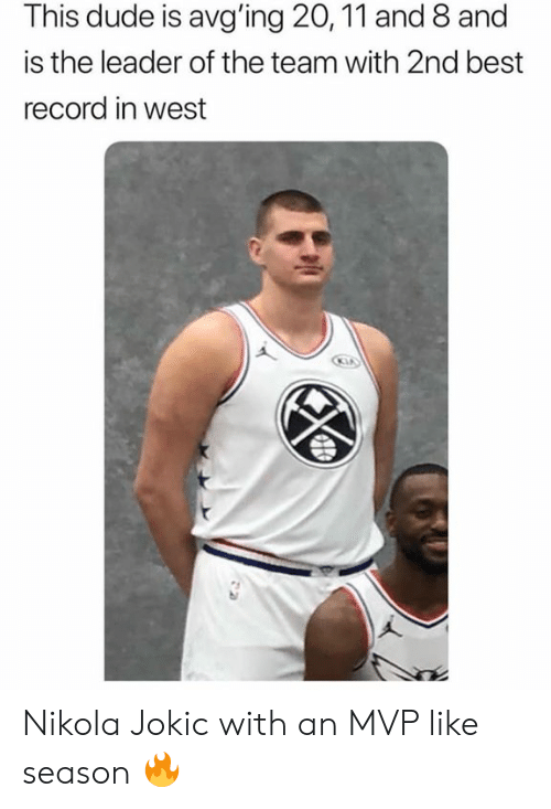Dude, Nba, and Best: This dude is avg'ing 20,11 and 8 and  is the leader of the team with 2nd best  record in west Nikola Jokic with an MVP like season 🔥