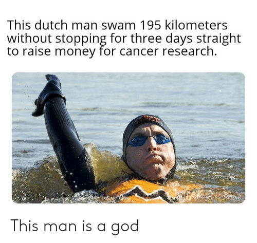 God, Money, and Cancer: This dutch man swam 195 kilometers  without stopping for three days straight  to raise money for cancer research  etsur This man is a god