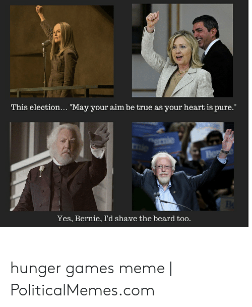 """Hunger Games Meme: This election... """"May your aim be true as your heart is pure.""""  Bo  Yes, Bernie, I'd shave the beard too. hunger games meme 