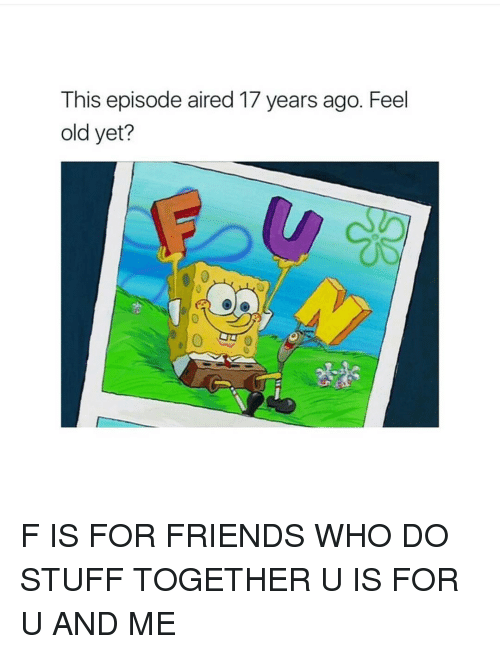 This Episode Aired 17 Years Ago Feel Old Yet? F IS FOR