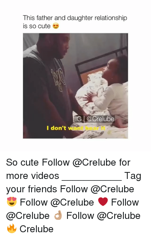Cute, Friends, and Memes: This father and daughter relationship  is so cute  IG |@Crelube  l don't want hear it So cute Follow @Crelube for more videos ___________ Tag your friends Follow @Crelube 😍 Follow @Crelube ❤ Follow @Crelube 👌🏽 Follow @Crelube 🔥 Crelube