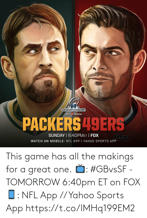 A Great: This game has all the makings for a great one.  📺: #GBvsSF - TOMORROW 6:40pm ET on FOX 📱: NFL App // Yahoo Sports App https://t.co/IMHq199EM2