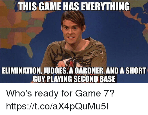 Memes, Game, and 🤖: THIS GAME HAS EVERYTHING  ELIMINATION, JUDGES, A GARDNER, AND A SHORT  GUY PLAYING SECOND BASE Who's ready for Game 7? https://t.co/aX4pQuMu5I