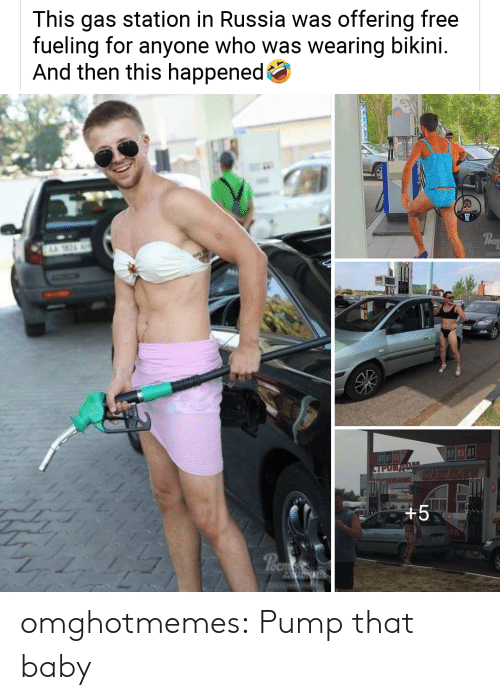 Gas Station: This gas station in Russia was offering free  fueling for  And then this happened  anyone who was wearing bikini.  AA 26  OCI  62 085 A1  TPUR  XHMIK  +5  Poem  rostavriob  1V omghotmemes:  Pump that baby