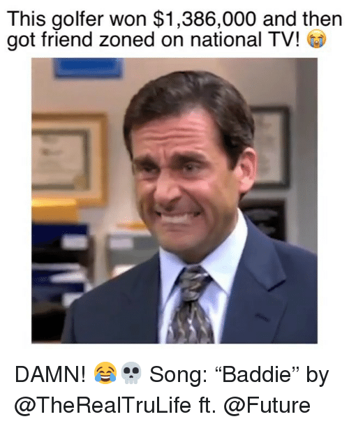 "Funny, Future, and Got: This golfer won $1,386,000 and then  got friend zoned on national TV! DAMN! 😂💀 Song: ""Baddie"" by @TheRealTruLife ft. @Future"